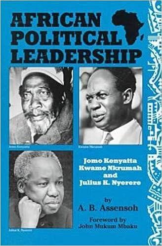 African Political Leadership: Jomo Kenyatta, Kwame Nkrumah, and Julius K. Nyerere
