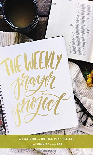 The Weekly Prayer Project: A Challenge to Journal, Pray, Reflect, and Connect with God - Pray Prayer Journal