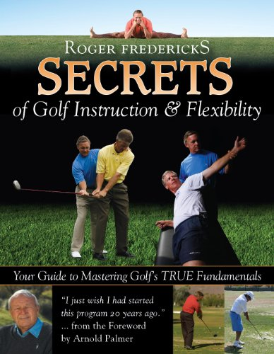 Secrets of Golf Instruction and Flexibility: Your Guide to Mastering Golf's True Fundamentals (Best Exercises For Golf Flexibility)