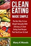 Clean Eating: Made Simple The Best Way To Lose Weight Naturally