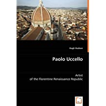 Paolo Uccello: Artist of the Florentine Renaissance Republic by Hugh Hudson (2008-07-07)