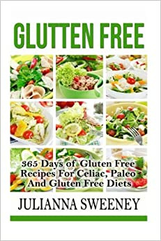 Gluten Free: 365 Days of Gluten Free Recipes For Celiac, Paleo And Gluten Free Diet