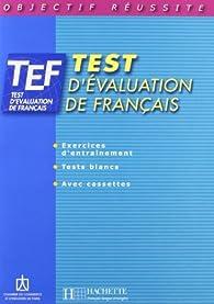 Objectif réussite : TEF - Test d'évaluation de français par  Chambre de commerce et d'industrie de Paris (CCIP)
