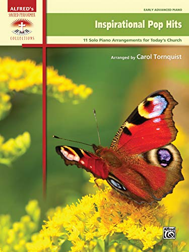 Inspirational Pop Hits: 11 Solo Piano Arrangements for Today's Church (Sacred Performer Collections)