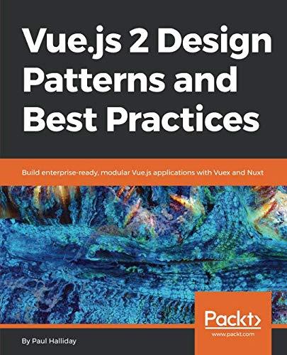 Vue.js 2 Design Patterns and Best Practices: Build enterprise-ready