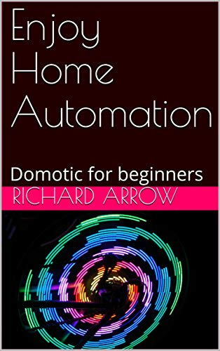 Enjoy Home Automation: Domotic for beginners