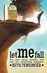 Let Me Fall: The Love Story Between God and His Dim-Witted Daughter