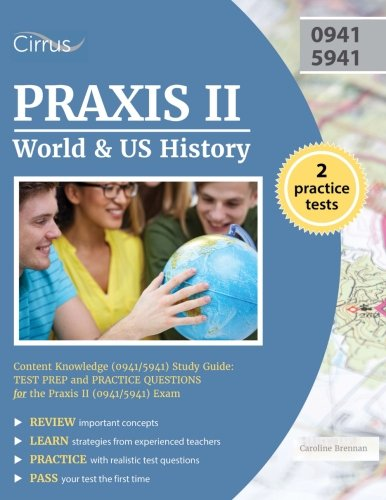 Praxis II World and US History: Content Knowledge (0941/5941) Study Guide: Test Prep and Practice Questions for the Prax
