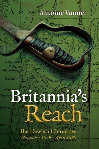 Britannia's Reach: The Dawlish Chronicles November 1879 - April 1880]()