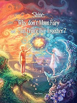 Shine: Why Don't Moon Fairy & Sun Prince Live Together?: A story of unconditional love for the children of separated or divorced parents by [Kisovec, Polona]