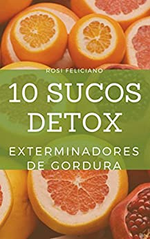 10 sucos detox exterminadores de gordura por [feliciano, rosi]