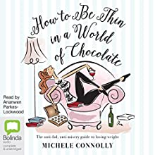 How to Be Thin in a World of Chocolate: The Anti-Fad, Anti-Misery Guide to Losing Weight for Life Audiobook by Michele Connolly Narrated by Arianwen Parkes-Lockwood