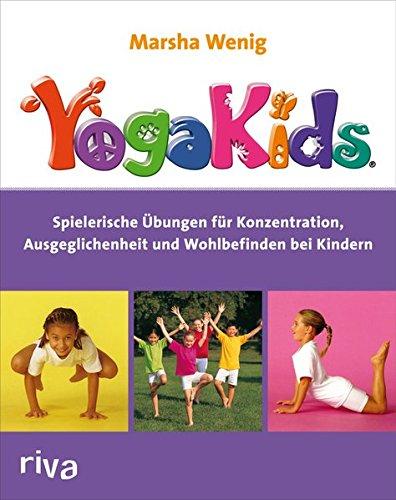 YogaKids: Spielerische Übungen für Konzentration, Ausgeglichenheit und Wohlbefinden bei Kindern