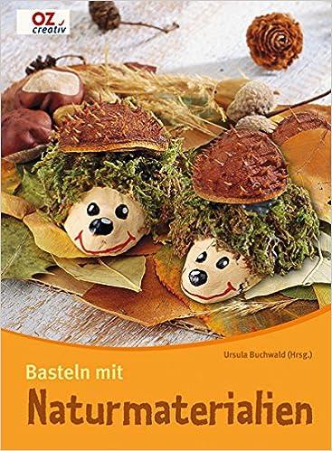 Basteln Mit Naturmaterialien: Amazon.de: Ursula Buchwald: Bücher
