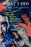 What I Did in My Holidays - Essays on Black Magic, Satanism, Devil Worship and Other Niceties, Ramsey Dukes, 0904311201