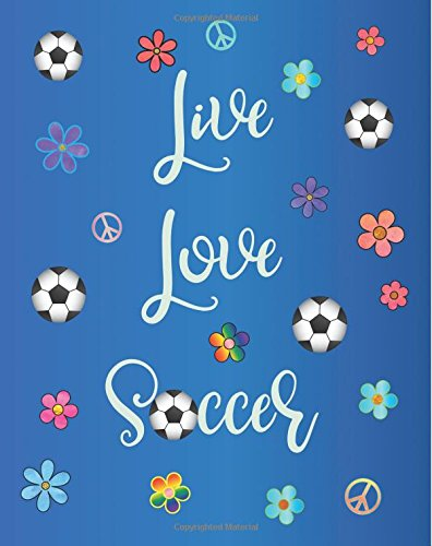 Live Love Soccer: Journal for Girls, Colorful Boho Design, Watercolor Calligraphy Appreciation Gift Journal or Diary ~ Unique Inspirational Notebook ... End of Year, Retirement or Gratitude Gift