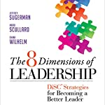 The 8 Dimensions of Leadership: DiSC Strategies for Becoming a Better Leader | Jeffrey Sugerma,Emma Wilhelm,Mark Scullard