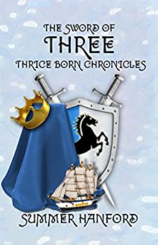 The Sword of Three: Thrice Born Chronicles by [Hanford, Summer]