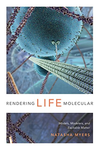 Download Rendering Life Molecular: Models, Modelers, and Excitable Matter (Experimental Futures) Pdf