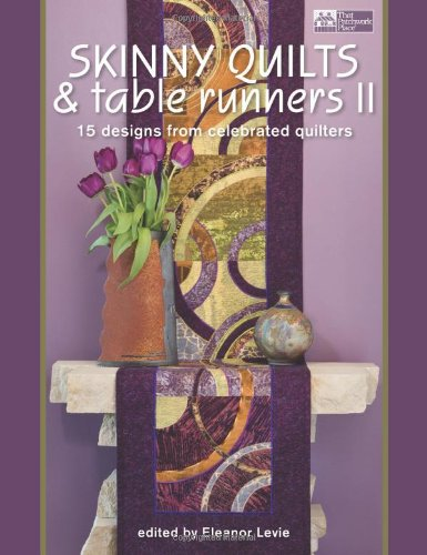 Skinny Quilts and Table Runners II: 15 Designs from Celebrated Quilters