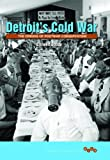 Detroit's Cold War : The Origins of Postwar Conservatism, Doody, Colleen, 0252037278