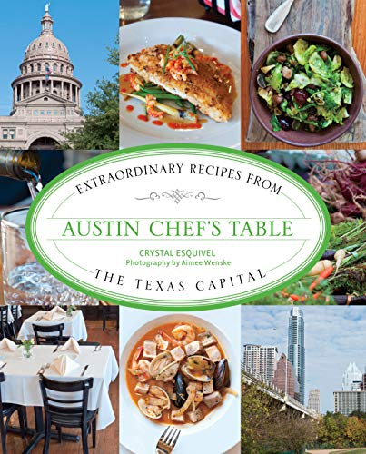 - Austin Chef's Table: Extraordinary Recipes From The Texas Capital