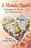 A Mosaic Heart, Terry Jones-Brady, 061551720X