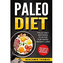 Paleo Diet: Paleo Diet Mistakes To Avoid For Rapid Weight Loss - The How To And Not To Guide For Beginners