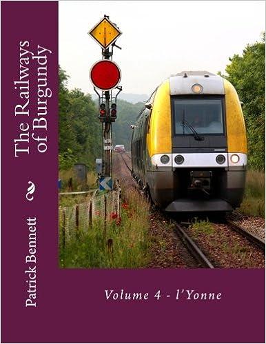 The Railways of Burgundy: Volume 4 - l'Yonne