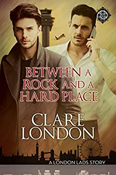 Between a Rock and a Hard Place (London Lads Book 5) by [London, Clare]