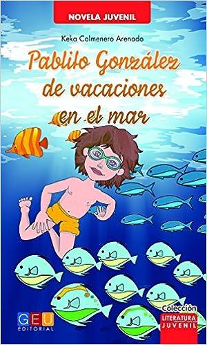 Pablito Gonzalez De Vacaciones En El Mar Literatura Juvenil: Amazon.es: KEKA COLMENERO ARENADO, Victoria Amor Castillo García: Libros