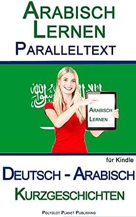 arabisch lernen mit paralleltext kurzgeschichten deutsch arabisch german edition ebook. Black Bedroom Furniture Sets. Home Design Ideas