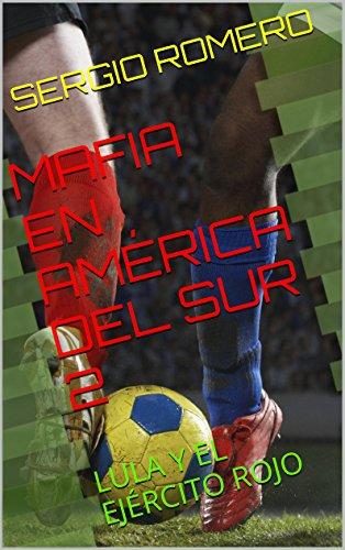 MAFIA EN AMÉRICA DEL SUR 2: LULA Y EL EJÉRCITO ROJO (A MÁFIA NA