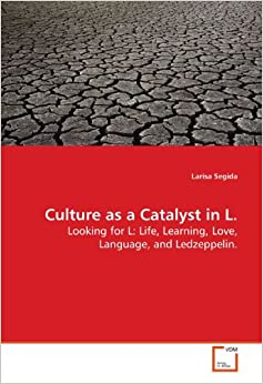 Culture as a Catalyst in L.: Looking for L: Life, Learning, Love, Language, and Ledzeppelin.