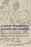 A Most Stirring and Significant Episode : Religion and the Rise and Fall of Prohibition in Black Atlanta, 1865-1887, Thompson, Jr.,  H. Paul, HPaul, 0875804586