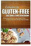 Fabulously Gluten-Free - Tasty Sweet and Savory Bread Recipes, Fabulously Fabulously Gluten-Free, 149968567X