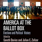 America at the Ballot Box: Elections and Political History | Gareth Davies,Julian E. Zelizer