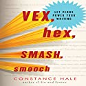 Vex, Hex, Smash, Smooch: Let Verbs Power Your Writing Audiobook by Constance Hale Narrated by Eva Wilhelm