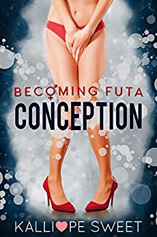 Conception — Becoming Futa #1 by [Sweet, Kalliope]