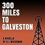 300 Miles to Galveston | R. L. Wiedeman