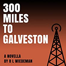 300 Miles to Galveston Audiobook by R. L. Wiedeman Narrated by Todd Waites