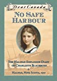 Front cover for the book Dear Canada: No Safe Harbour: The Halifax Explosion Diary of Charlotte Blackburn by Julie Lawson