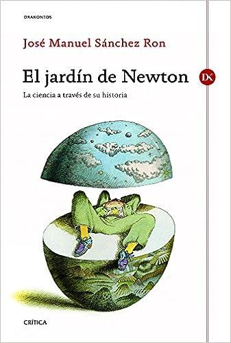 El jardín de Newton: La ciencia a través de su historia ...