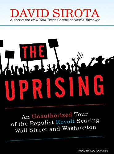 Read Online The Uprising: An Unauthorized Tour of the Populist Revolt Scaring Wall Street and Washington pdf epub
