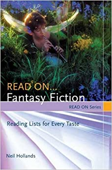 Read On...Fantasy Fiction: Reading Lists for Every Taste (Read On Series) by Neil Hollands (2007-05-30)