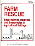 Farm Rescue : Responding to Incidents and Emergencies in Agricultural Settings, Field, William E., 0935817328