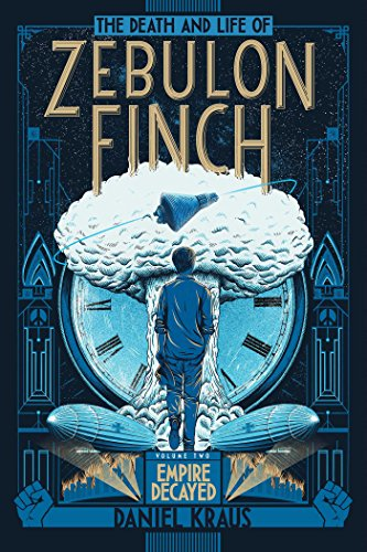 The Death and Life of Zebulon Finch, Volume Two: Empire Decayed]()