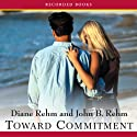 Toward Commitment: A Dialogue about Marriage Audiobook by Diane Rehm Narrated by Diane Rehm