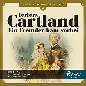 Ein Fremder kam vorbei (Die zeitlose Romansammlung von Barbara Cartland 4) Hörbuch