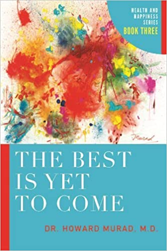 The Best is Yet to Come: Health and Happiness by Dr. Howard, M.D. Murad (2014-11-07)